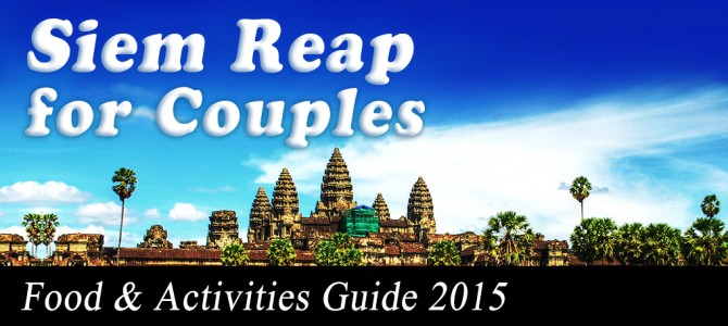 Siem Reap Guide for Couples | Food and Activities 2015